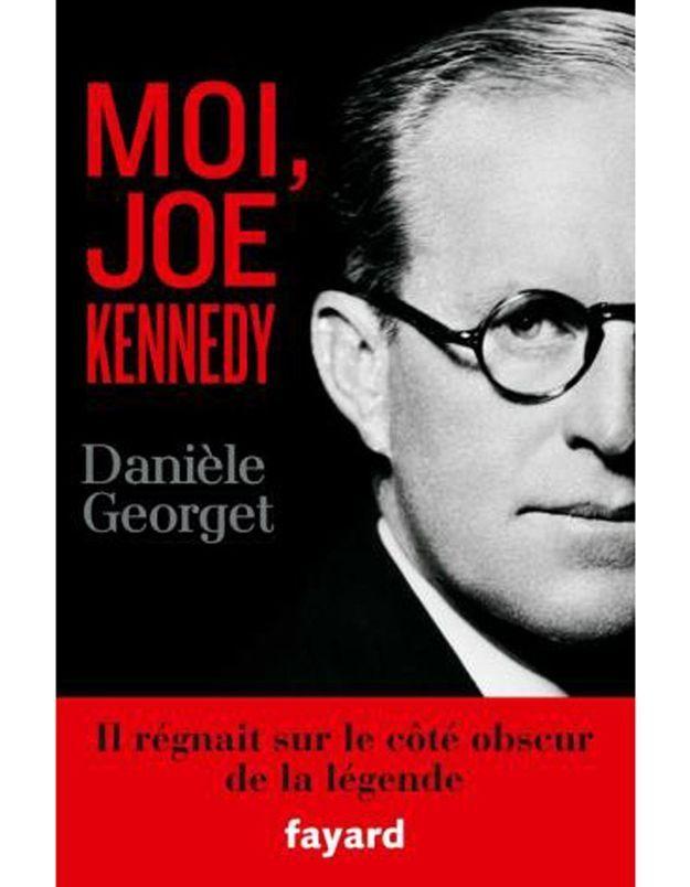 « Moi, Joe Kennedy », de Danièle Georget (Fayard)