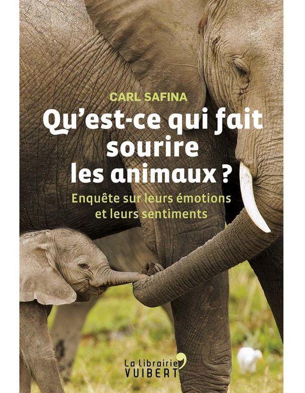 « Qu'est-ce qui fait sourire les animaux ? Enquête sur leurs émotions et leurs sentiments » de Carl Safina (La Libraire Vuibert)